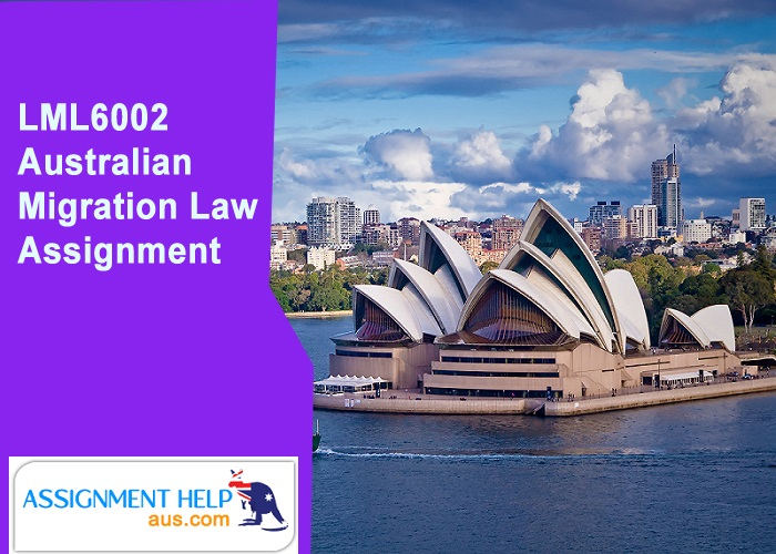 LML6002 Australian Migration Law Assignment
