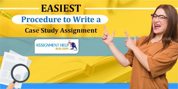 Easiest Procedure to Write a Case Study Assignment at Assignmenthelpaus.com